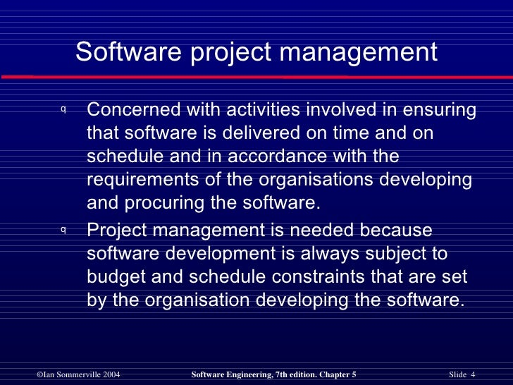 <ul><li>Concerned with activities involved in ensuring  that software is delivered on time and on  schedule and in accorda...