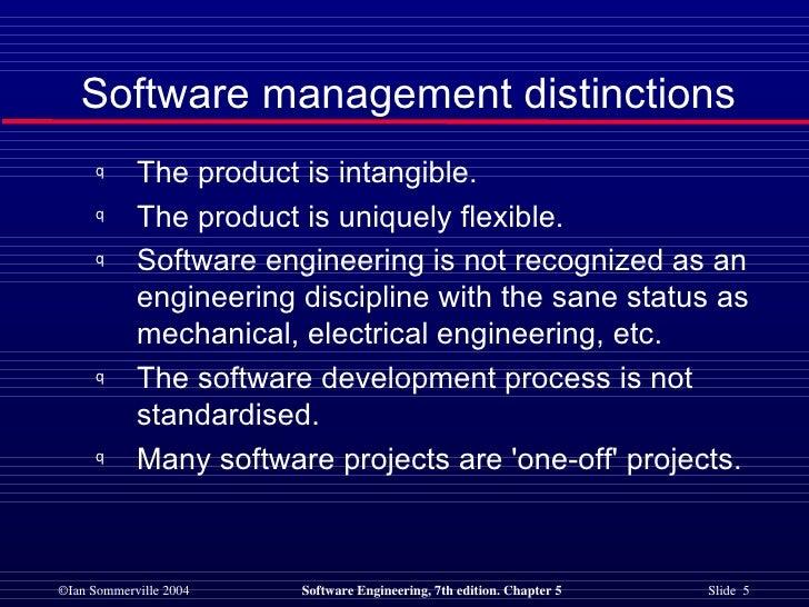 <ul><li>The product is intangible. </li></ul><ul><li>The product is uniquely flexible. </li></ul><ul><li>Software engineer...