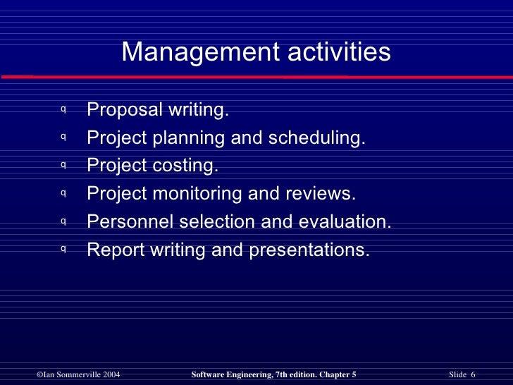 <ul><li>Proposal writing. </li></ul><ul><li>Project planning and scheduling. </li></ul><ul><li>Project costing. </li></ul>...