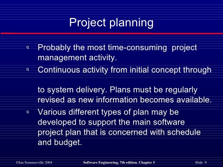 Project planning <ul><li>Probably the most time-consuming  project management activity. </li></ul><ul><li>Continuous activ...