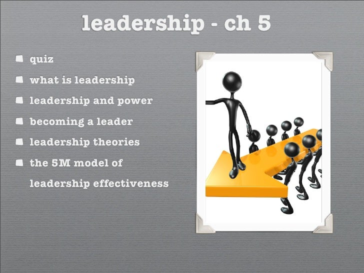 leadership - ch 5 quiz what is leadership leadership and power becoming a leader leadership theories the 5M model of leade...
