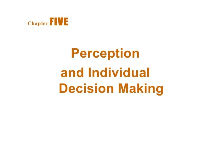 Perception  and Individual  Decision Making Chapter   FIVE