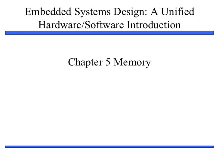 Embedded Systems Design: A Unified  Hardware/Software Introduction        Chapter 5 Memory                                ...
