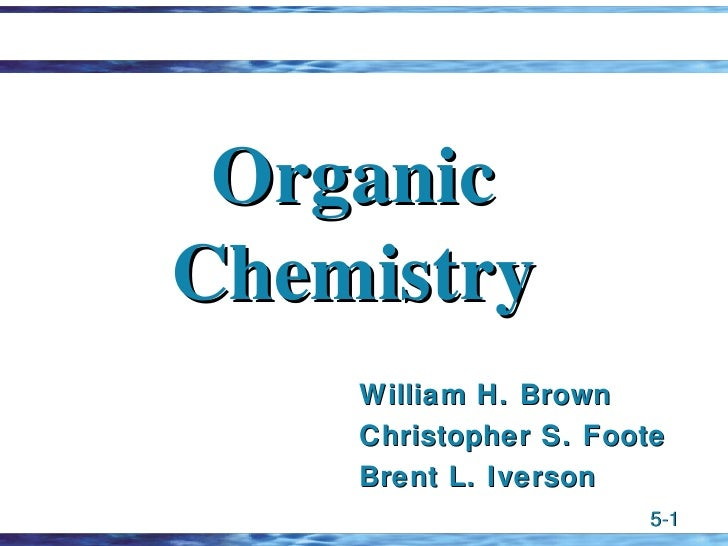 Organic Chemistry William H. Brown Christopher S. Foote Brent L. Iverson