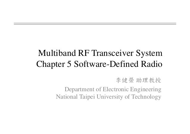 Multiband RF Transceiver System Chapter 5 Software-Defined Radio 李健榮 助理教授 Department of Electronic Engineering National Ta...