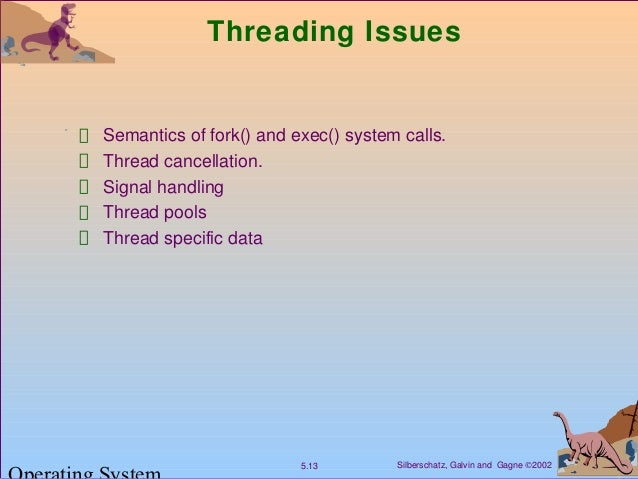 Silberschatz, Galvin and Gagne ©20025.13 Threading Issues Semantics of fork() and exec() system calls. Thread cancellation...