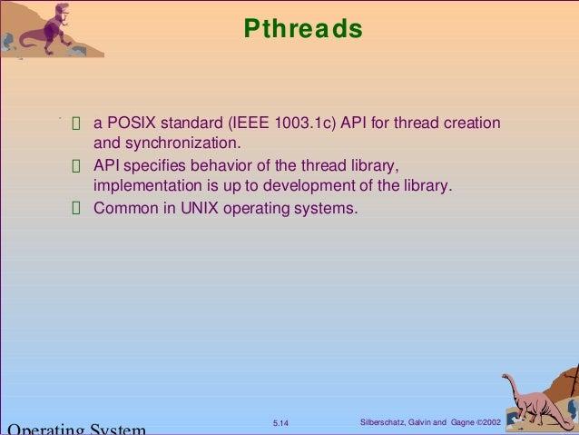 Silberschatz, Galvin and Gagne ©20025.14 Pthreads a POSIX standard (IEEE 1003.1c) API for thread creation and synchronizat...