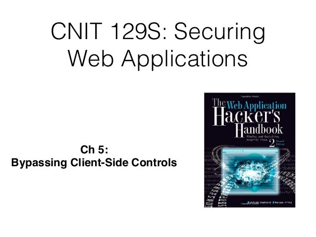 CNIT 129S: Securing Web Applications Ch 5:  Bypassing Client-Side Controls