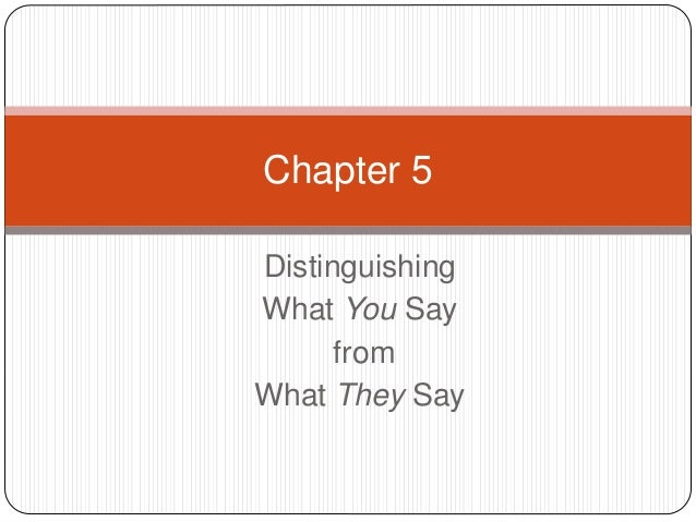 they say i say chapter 14 The they say/i say part was clear and easily understood good examples were provided the readings were divided into five main themes, and were pretty interesting.
