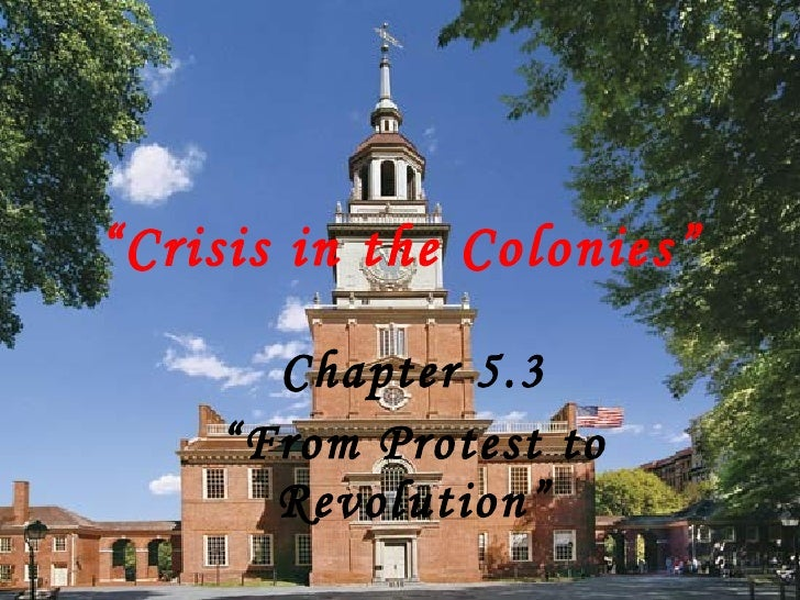 """"""" Crisis in the Colonies"""" Chapter 5.3 """" From Protest to Revolution"""""""
