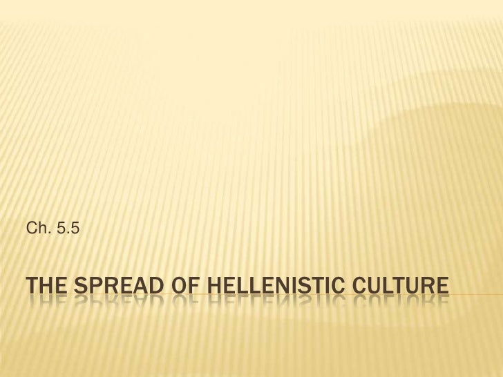 The Spread of Hellenistic Culture<br />Ch. 5.5<br />