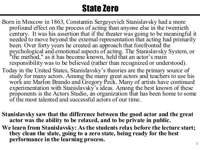 an analysis of the technique of acting or the stanislavsky method Now known as 'method acting', the mechanisms used to take on a role are varied, but all focus on making an actor put their own experience, imagination and feeling into a role physical actions towards the end of his life, stanislavski placed emphasis on physical expression in training.