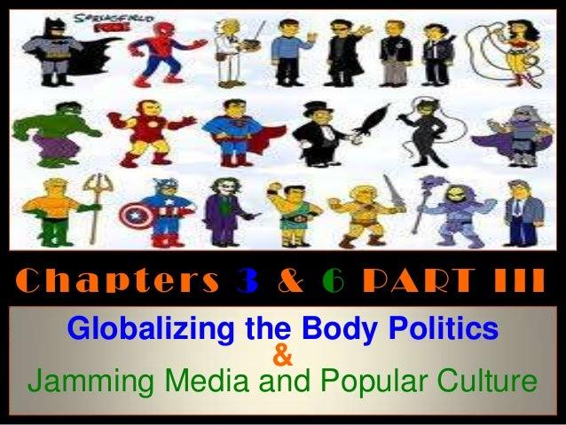 C h a p t e r s 3 & 6 PA RT I I I  Globalizing the Body Politics                &Jamming Media and Popular Culture