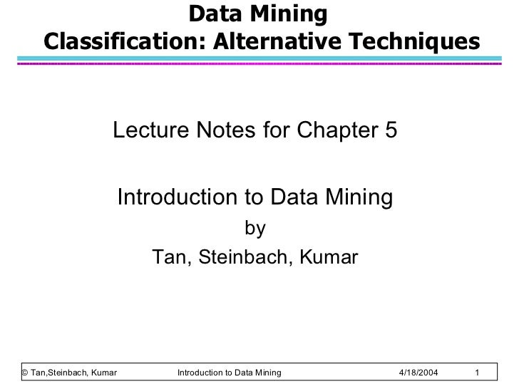 Data Mining  Classification: Alternative Techniques Lecture Notes for Chapter 5 Introduction to Data Mining by Tan, Steinb...