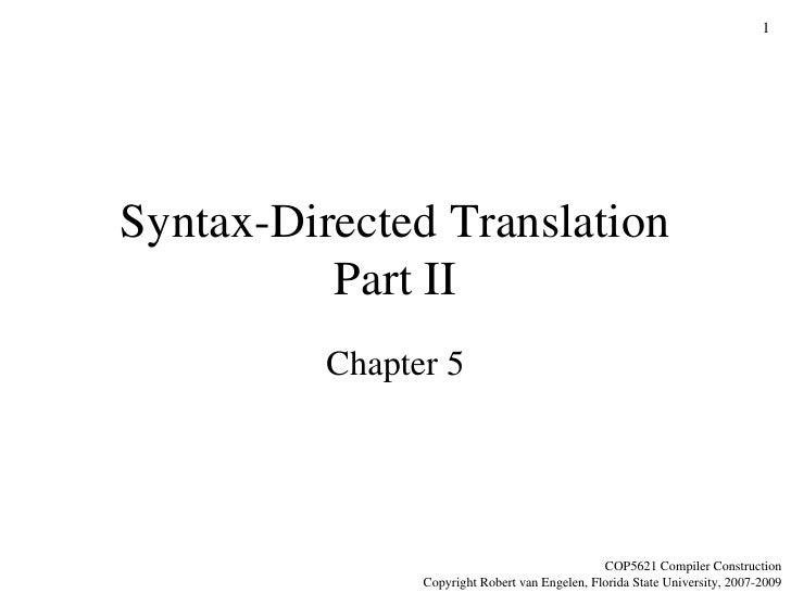 Syntax-Directed Translation Part II Chapter 5 COP5621 Compiler Construction Copyright Robert van Engelen, Florida State Un...