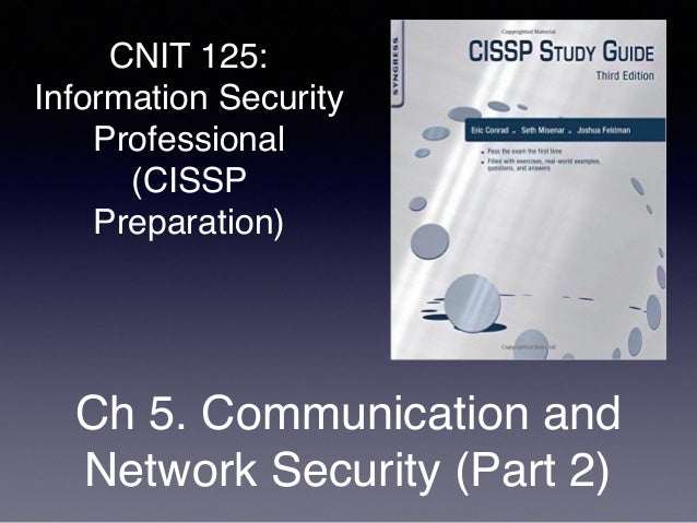 CNIT 125: Information Security Professional (CISSP Preparation) Ch 5. Communication and Network Security (Part 2)