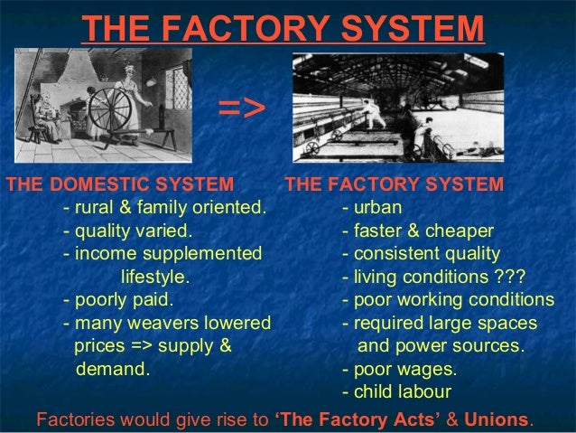 the domestic system Advantages of domestic system is that you can work at your ownpace children were better treated at home than in factories.