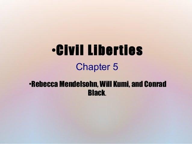 ●  Civil Liberties Chapter 5  Rebecca Mendelsohn, Will Kumi, and Conrad Black.  ●