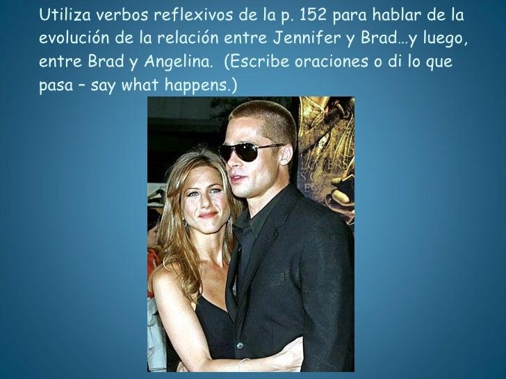 Utiliza verbos reflexivos de la p. 152 para hablar de la evolución de la relación entre Jennifer y Brad…y luego, entre Bra...