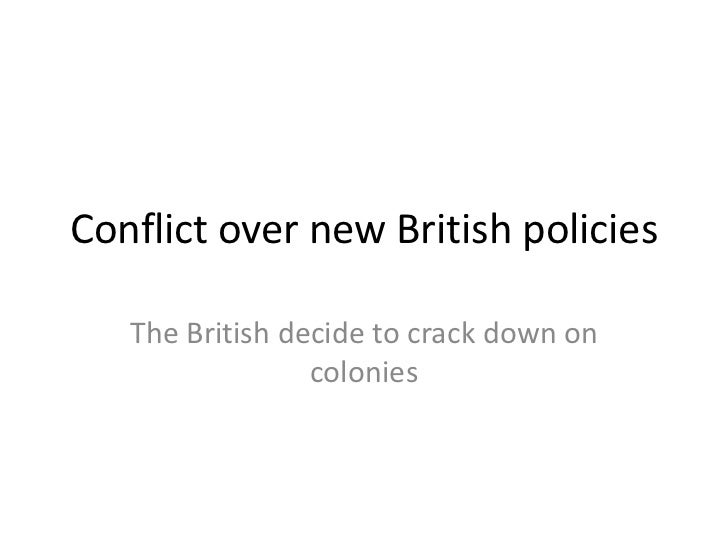 Conflict over new British policies   The British decide to crack down on                 colonies