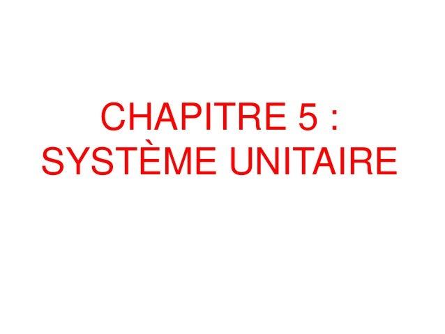CHAPITRE 5 : SYSTÈME UNITAIRE