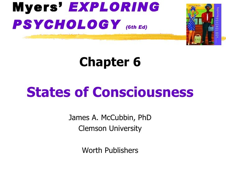 Myers'  EXPLORING   PSYCHOLOGY   (6th Ed) <ul><li>Chapter 6 </li></ul><ul><li>States of Consciousness </li></ul><ul><li>Ja...