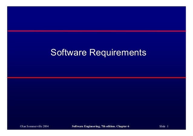 ©Ian Sommerville 2004 Software Engineering, 7th edition. Chapter 6 Slide 1 Software Requirements