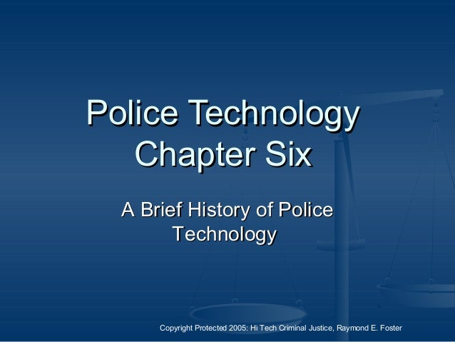 Copyright Protected 2005: Hi Tech Criminal Justice, Raymond E. Foster Police TechnologyPolice Technology Chapter SixChapte...