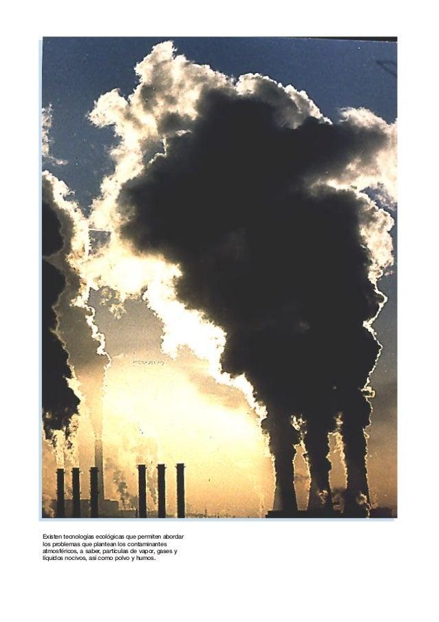 Existen tecnologías ecológicas que permiten abordar  los problemas que plantean los contaminantes  atmosféricos, a saber, ...