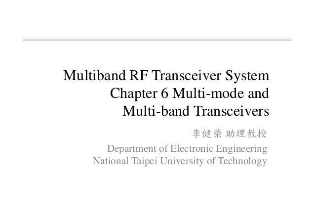 李健榮 助理教授 Department of Electronic Engineering National Taipei University of Technology Multiband RF Transceiver System Cha...