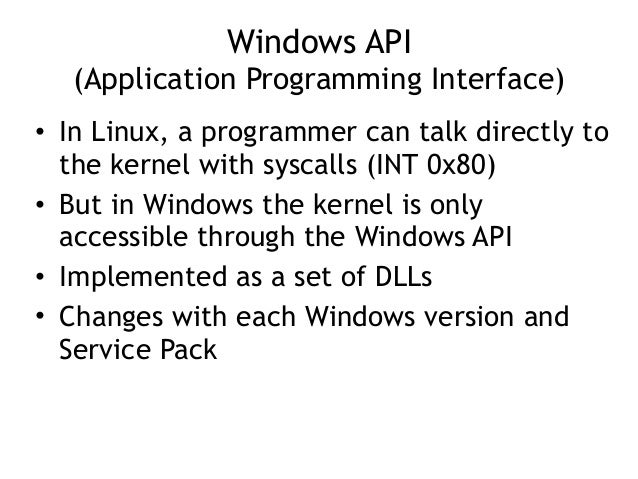 Windows API (Application Programming Interface) • In Linux, a programmer can talk directly to the kernel with syscalls (I...