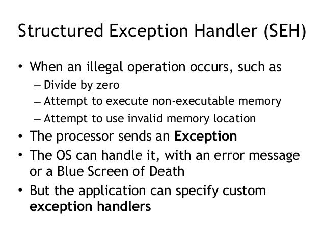 Exploiting the SEH • Overwrite the pointer to the SEH chain • Overwrite the function pointer for the handler on the stack ...