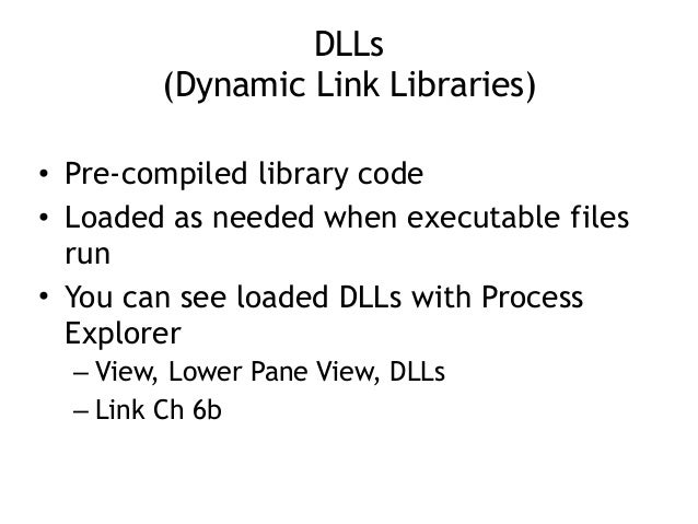 DLLs (Dynamic Link Libraries) • Pre-compiled library code • Loaded as needed when executable files run • You can see load...