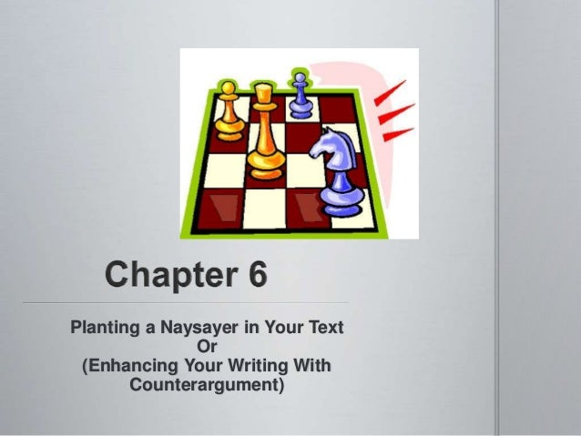 Planting a Naysayer in Your Text Or (Enhancing Your Writing With Counterargument)
