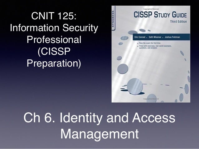 CNIT 125: Information Security Professional (CISSP Preparation) Ch 6. Identity and Access Management