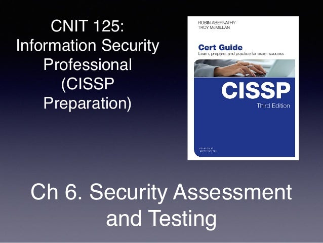 CNIT 125: Information Security Professional (CISSP Preparation) Ch 6. Security Assessment and Testing
