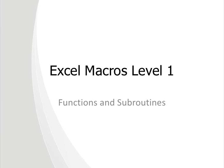 Excel Macros Level 1<br />Functions and Subroutines<br />