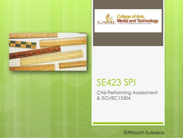 SE423 SPI CH6-Performing Assessment & ISO/IEC15504 Kittitouch Suteeca