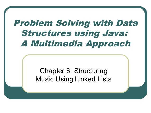 Problem Solving with Data Structures using Java: A Multimedia Approach Chapter 6: Structuring Music Using Linked Lists