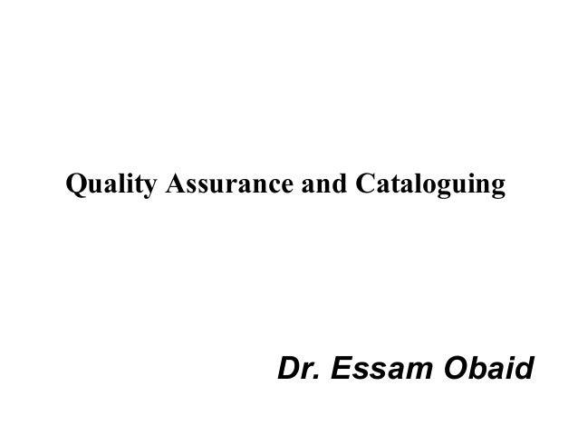 Quality Assurance and Cataloguing               Dr. Essam Obaid