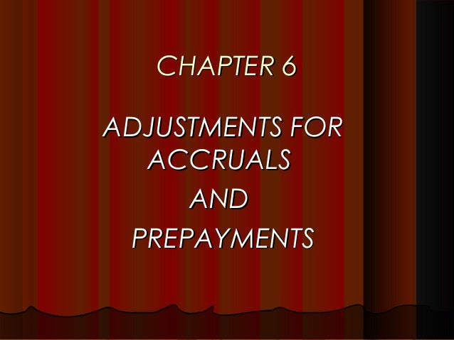 CHAPTER 6ADJUSTMENTS FOR  ACCRUALS     AND PREPAYMENTS