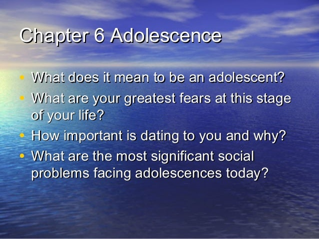 Chapter 6 AdolescenceChapter 6 Adolescence • What does it mean to be an adolescent?What does it mean to be an adolescent? ...