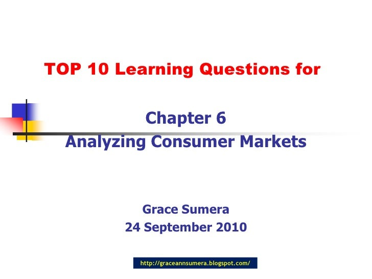 TOP 10 Learning Questions for<br />Chapter 6<br />Analyzing Consumer Markets<br />Grace Sumera<br />24 September 2010<br />
