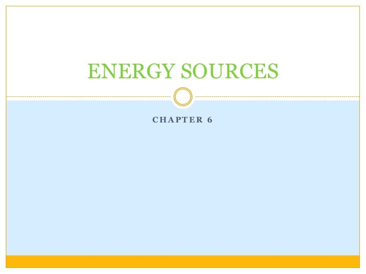 ENERGY SOURCES    CHAPTER 6