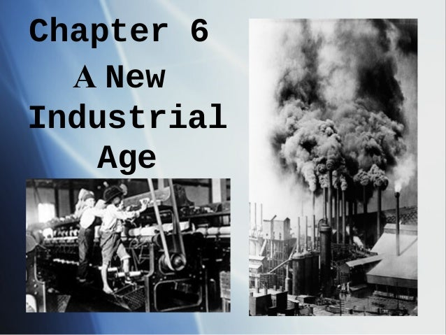 Chapter 6 A New Industrial Age 1877-1900
