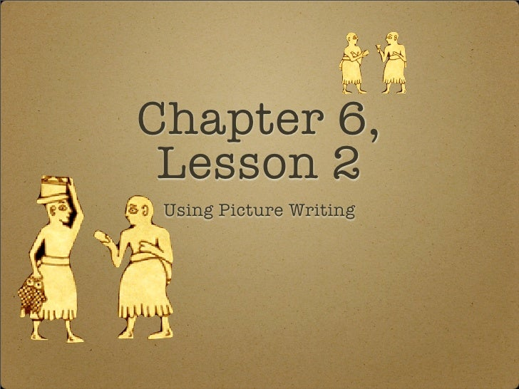 Chapter 6,  Lesson 2  Using Picture Writing