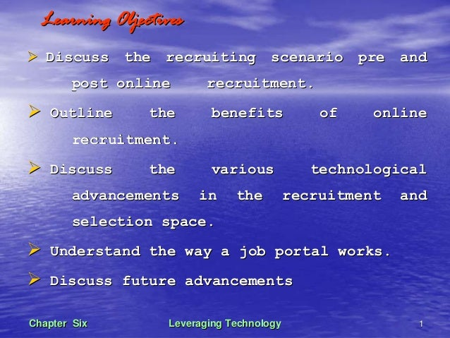 Leveraging TechnologyLeveraging Technology 11Chapter SixChapter SixLearning ObjectivesLearning ObjectivesDiscuss the recru...