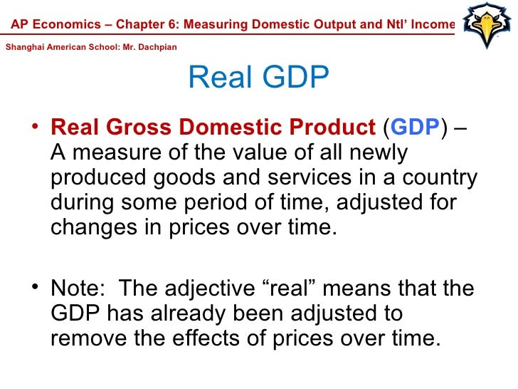 Real GDP <ul><li>Real Gross Domestic Product  ( GDP ) – A measure of the value of all newly produced goods and services in...