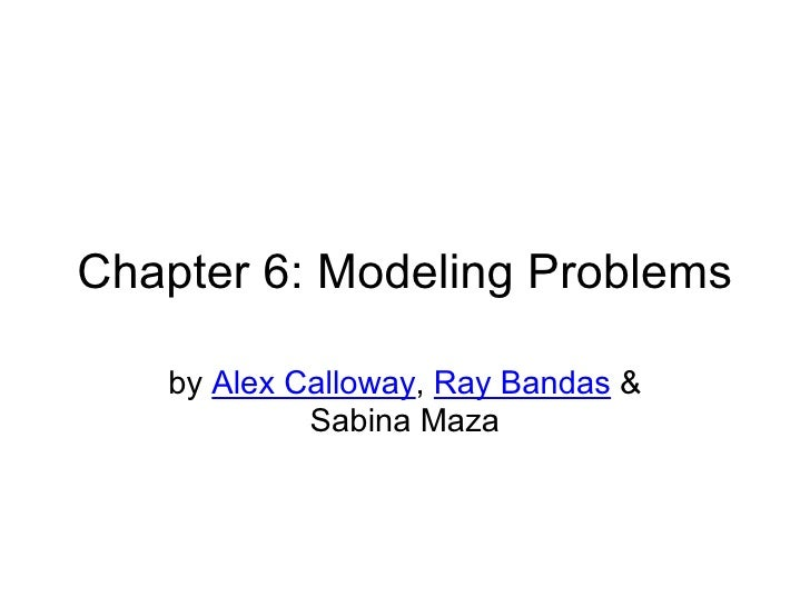 Chapter 6: Modeling Problems by  Alex Calloway ,  Ray Bandas  & Sabina Maza