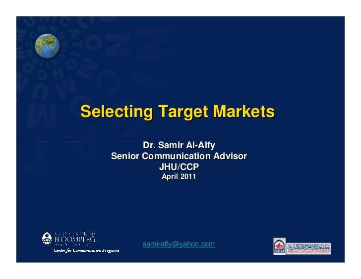 Selecting Target Markets          Dr. Samir Al-Alfy   Senior Communication Advisor              JHU/CCP             April ...